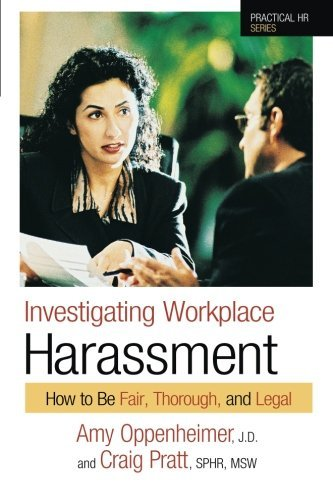 Amy Oppenheimer Investigating Workplace Harassment How To Be Fair Thorough And Legal