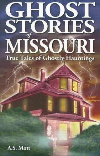A. S. Mott Ghost Stories Of Missouri True Tales Of Ghostly Hauntings