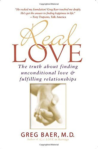 Greg Baer Real Love The Truth About Finding Unconditional Love And Fu