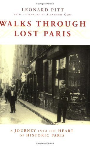 Leonard Pitt Walks Through Lost Paris A Journey Into The Heart Of Historic Paris