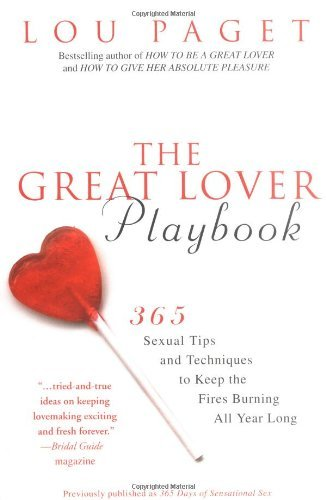 Lou Paget The Great Lover Playbook 365 Sexual Tips And Techniques To Keep The Fires