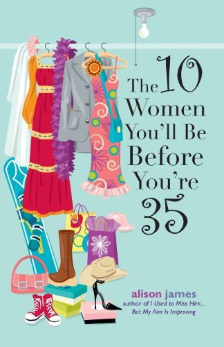 Alison James The 10 Women You'll Be Before You're 35