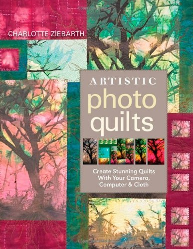 Charoltte Zierbarth Artistic Photo Quilts Print On Demand Edition Create Stunning Quilts With Your Camera Computer