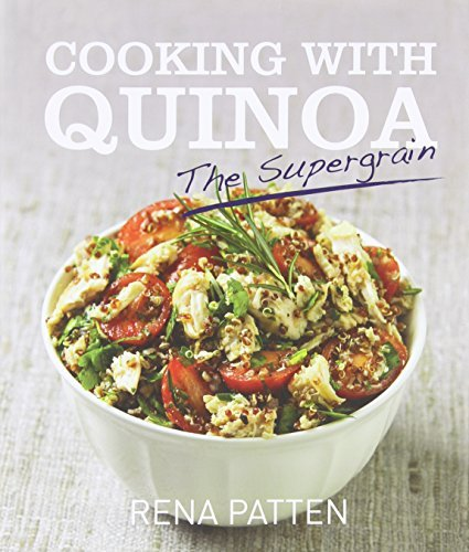 Rena Patten Cooking With Quinoa The Supergrain