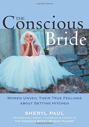 Sheryl Nissinen The Conscious Bride Women Unveil Their True Feelings About Getting Hi