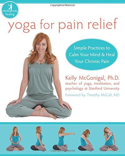 Kelly Mcgonigal Yoga For Pain Relief Simple Practices To Calm Your Mind And Heal Your
