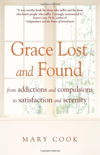 Mary Cook Grace Lost And Found From Addictions And Compulsions To Satisfaction A