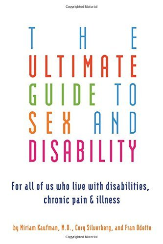 Miriam Kaufman Ultimate Guide To Sex And Disability The For All Of Us Who Live With Disabilities Chronic 2 Edition;