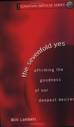 Willi S. J. Lambert The Sevenfold Yes Affirming The Goodness Of Our Deepest Desires