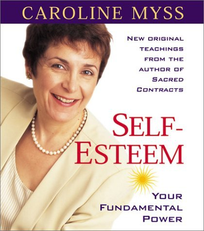 Caroline Myss Self Esteem Your Fundamental Power
