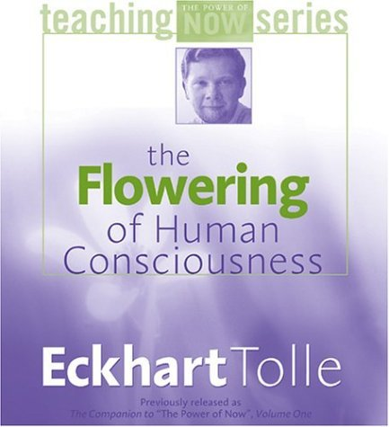 Eckhart Tolle The Flowering Of Human Consciousness Abridged