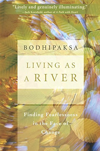 Bodhipaksa Living As A River Finding Fearlessness In The Face Of Change