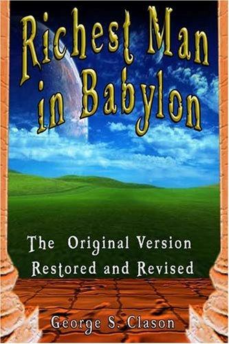George Samuel Clason The Richest Man In Babylon The Original Version Restored And Revised