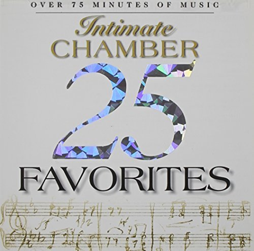 25 Intimate Chamber Favorites 25 Intimate Chamber Favorites