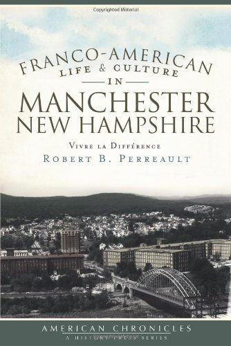 Robert B. Perreault Franco American Life & Culture In Manchester New Vivre La Difference