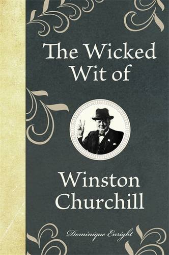 Dominique Enright The Wicked Wit Of Winston Churchill