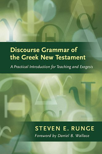 Steven E. Runge Discourse Grammar Of The Greek New Testament A Practical Introduction For Teaching And Exegesi