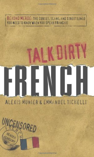 Alexis Munier Talk Dirty French Beyond Merde The Curses Slang And Street Lingo