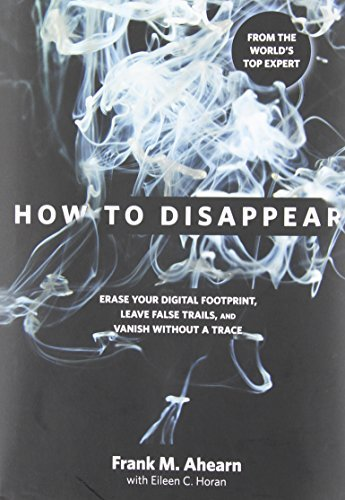 Frank A. Ahearn How To Disappear Erase Your Digital Footprint Leave False Trails