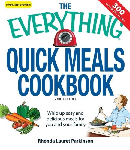 Rhonda Lauret Parkinson The Everything Quick Meals Cookbook Whip Up Easy And Delicious Meals For You And Your 0002 Edition;updated