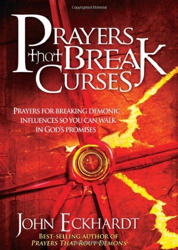 John Eckhardt Prayers That Break Curses Prayers For Breaking Demonic Influences So You Ca