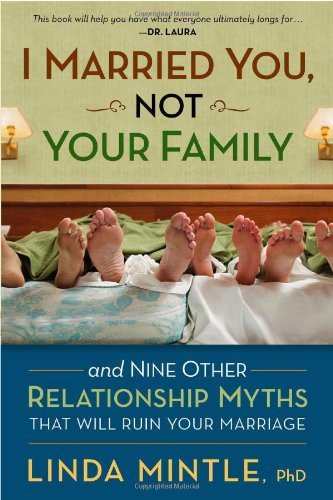 Linda Mintle Ph. D. I Married You Not Your Family And Nine Other Relationship Myths That Will Ruin