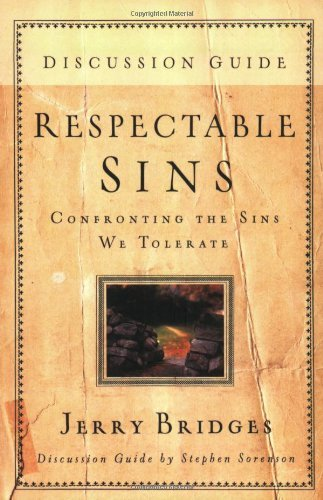 Jerry Bridges Respectable Sins Discussion Guide Confronting The Sins We Tolerate