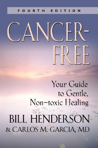 Bill Henderson Cancer Free Your Guide To Gentle Non Toxic Healing (fourth E 0004 Edition;