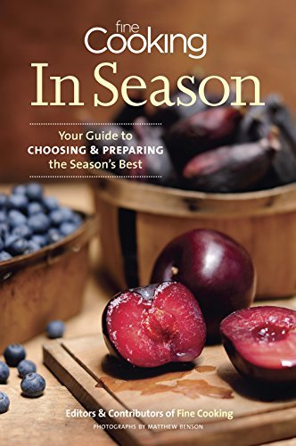 Editors Of Fine Cooking Fine Cooking In Season Your Guide To Choosing And Preparing The Season's