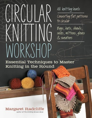 Margaret Radcliffe Circular Knitting Workshop Essential Techniques To Master Knitting In The Ro