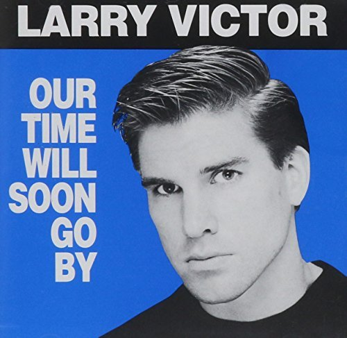 Victor Larry Our Time Will Soon Go By