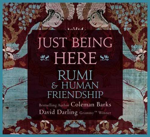 Coleman Barks Just Being Here Rumi & Human Friendship