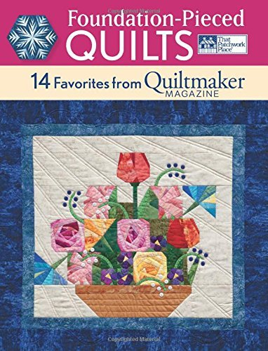 That Patchwork Place Foundation Pieced Quilts 14 Favorites From Quiltmaker Magazine