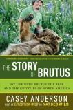 Casey Anderson The Story Of Brutus My Life With Brutus The Bear And The Grizzlies Of