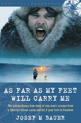 Josef M. Bauer As Far As My Feet Will Carry Me The Extraordinary True Story Of One Man's Escape