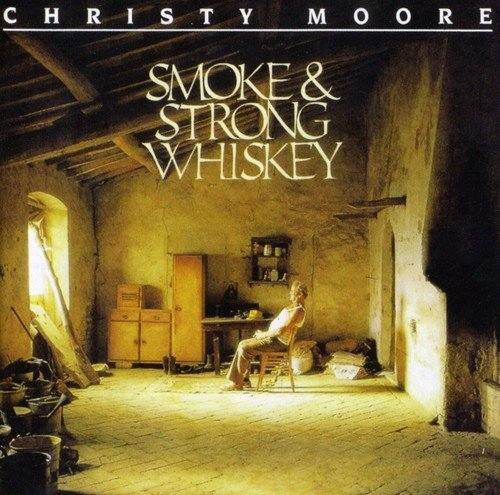 Christy Moore Smoke & Strong Whiskey Import Gbr