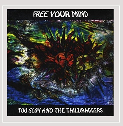 Too Slim & The Taildraggers Free Your Mind