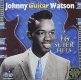 Johnny Guitar Watson 16 Super Hits