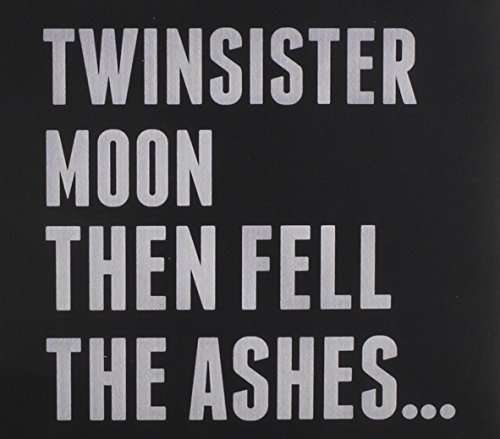 Twinsistermoon Then Fell The Ashes...