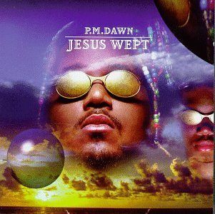 Pm Dawn Jesus Wept