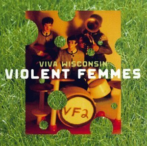 Violent Femmes Viva Wisconsin