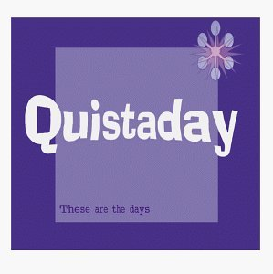 Quistaday These Are The Days