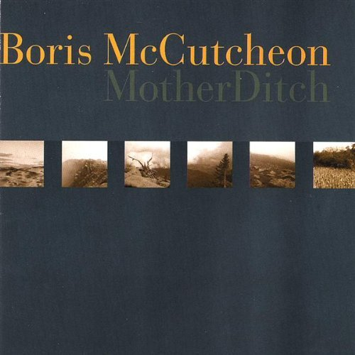 Boris Mccutcheon Mother Ditch