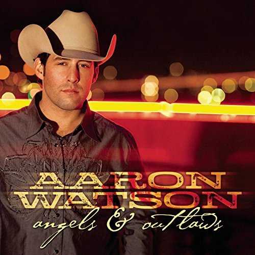 Aaron Watson Angels & Outlaws