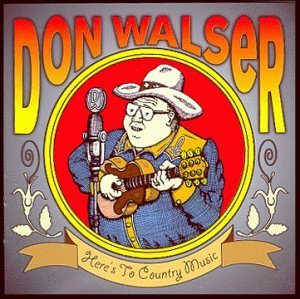 Don Walser Here's To Country Music