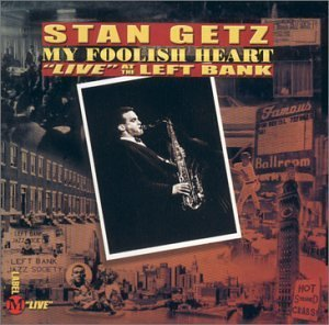Getz Stan My Foolish Heart Live At The Left Bank