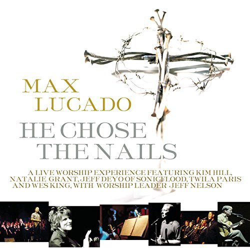 Max Lucado He Chose The Nails