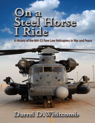 Air University Press On A Steel Horse I Ride A History Of The Mh 53 Pave Low Helicopters In War And Peace