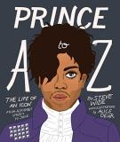 Steve Wide Prince A To Z The Life Of An Icon From Alphabet Street To Jay Z