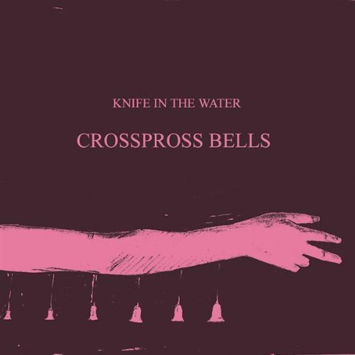 Knife In The Water Crosspross Bells Ep